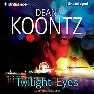 Twilight Eyes                   By:                                                                                                                                 Dean Koontz                               Narrated by:                                                                                                                                 Malcolm Hillgartner                      Length: 17 hrs and 6 mins     1,238 ratings     Overall 4.1