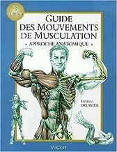 Guide des mouvements de musculation, 3e édition. Approche anatomique