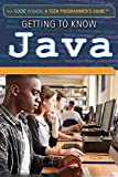 Getting to Know Java (Code Power: A Teen Programmer's Guide)