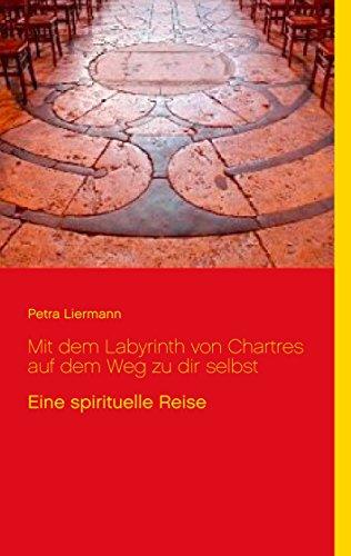 Mit dem Labyrinth von Chartres auf dem Weg zu dir selbst: Eine spirituelle Reise