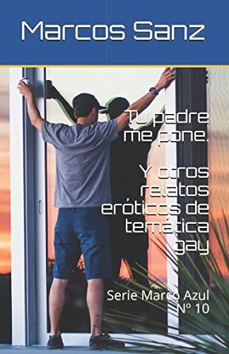 Tu padre me pone. Y otros relatos eróticos de temática gay: Serie Marco Azul Nº 10