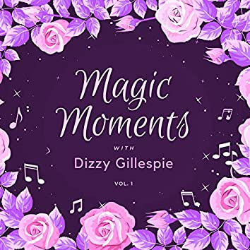Magic Moments with Dizzy Gillespie, Vol. 1