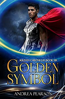 Golden Symbol (Kilenya Chronicles Book 6) by [Andrea Pearson]