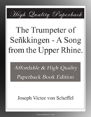 The Trumpeter of Señkkingen - A Song from the Upper Rhine.