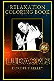 Ludacris Relaxation Coloring Book: A Great Humorous and Therapeutic 2021 Coloring Book for Adults
