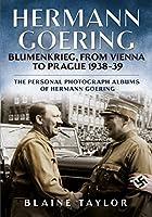 Hermann Goering: Blumenkrieg, from Vienna to Prague 1938-39: The Personal Photograph Albums of Hermann Goering