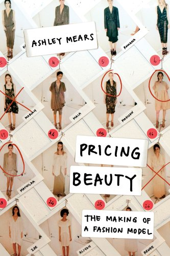 Mears, A: Pricing Beauty: The Making of a Fashion Model