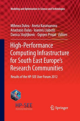 High-Performance Computing Infrastructure for South East Europe's Research Communities: Results of the HP-SEE User Forum 2012 (Modeling and Optimization in Science and Technologies, Band 2)