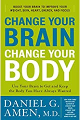 Change Your Brain, Change Your Body: Use Your Brain to Get and Keep the Body You Have Always Wanted Kindle Edition