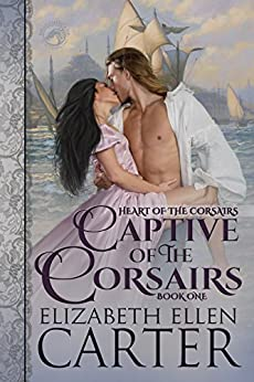 Captive of the Corsairs (Heart of the Corsairs Book 1) by [Elizabeth Ellen Carter]