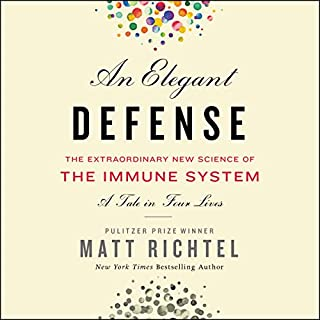 An Elegant Defense     The Extraordinary New Science of the Immune System: A Tale in Four Lives              By:                                                                                                                                 Matt Richtel                               Narrated by:                                                                                                                                 Fred Sanders                      Length: 12 hrs and 33 mins     52 ratings     Overall 4.6
