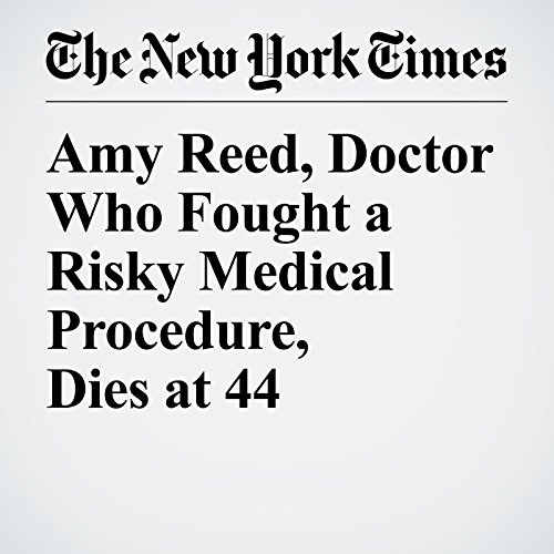 Amy Reed, Doctor Who Fought a Risky Medical Procedure, Dies at 44 copertina