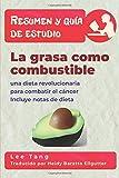 Resumen y guía de estudio - la grasa como combustible: una dieta revolucionaria para comb...