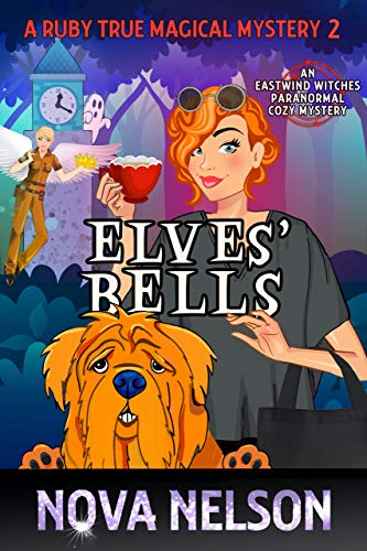 Elves' Bells: An Eastwind Witches Paranormal Cozy Mystery (A Ruby True Magical Mystery Book 2) by [Nova Nelson]