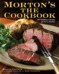 Image: Morton's The Cookbook: 100 Steakhouse Recipes for Every Kitchen | Hardcover: 240 pages | by Klaus Fritsch (Author), Tylor Field III (Author), Mary Goodbody (Author). Publisher: Clarkson Potter; 1st Edition (May 19, 2009)