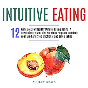 Health Shopping Intuitive Eating: 12 Principles For Healthy Mindful Eating Habits: A Revolutionary Non-diet Workbook Program to Unlock…