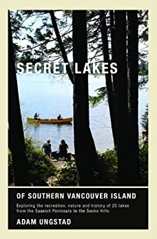 Secret Lakes of Southern Vancouver Island by [Adam Ungstad]
