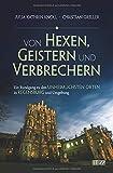 Von Hexen, Geistern und Verbrechern: Ein Rundgang zu den unheimlichsten Orten in Regensburg und Umgebung - Julia Kathrin Knoll (Fotografie: Christian Greller)