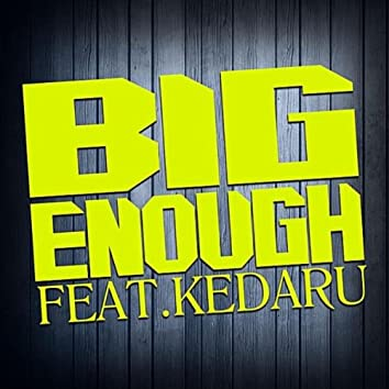 Big Enough (feat. Kedaru)