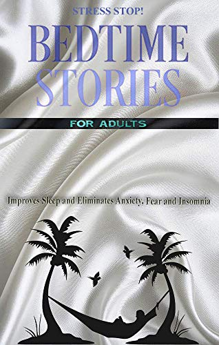 Bedtime Stories for Adults. Stress Stop!!!: Improves Sleep and Eliminates Anxiety, Fear and Insomnia (English Edition)