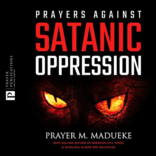 Prayers Against Satanic Oppression Audiobook By Prayer M. Madueke cover art
