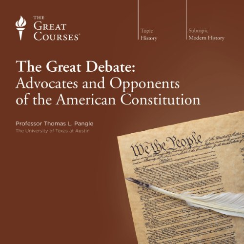 The Great Debate: Advocates and Opponents of the American Constitution audiobook cover art