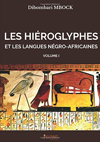 LES HIÉROGLYPHES ET LES LANGUES NÉGRO-AFRICAINES - Volume I