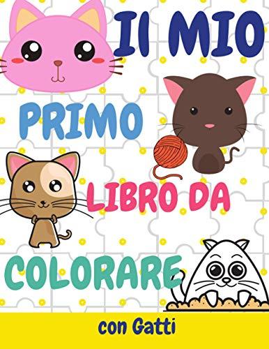 Il Mio Primo Libro da Colorare con Gatti: Album da Colorare per Bambini 0-3 anni
