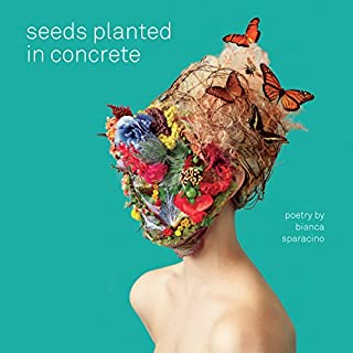 Seeds Planted in Concrete                   By:                                                                                                                                 Bianca Sparacino                               Narrated by:                                                                                                                                 Bianca Sparacino                      Length: 1 hr and 9 mins     32 ratings     Overall 4.7