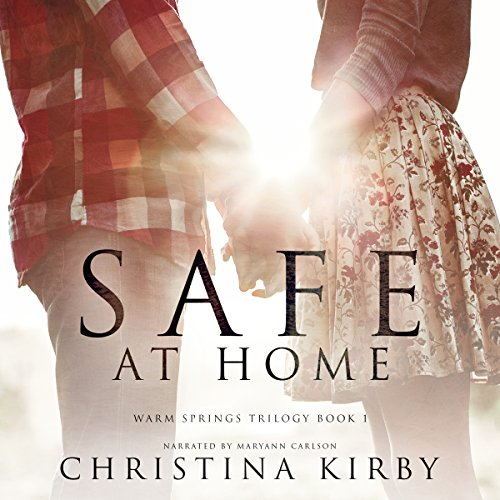 Safe at Home     Warm Springs Trilogy, Book 1              By:                                                                                                                                 Christina Kirby                               Narrated by:                                                                                                                                 Maryann Carlson                      Length: 7 hrs and 45 mins     12 ratings     Overall 4.3