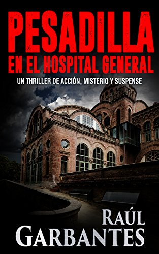 Pesadilla en el Hospital General: Un thriller de acción, misterio y suspense eBook: Garbantes, Raúl, Banfi, Giovanni: Amazon.es: Tienda Kindle