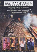 Wet Wet Wet Playing Away at Home: Live at Celtic Park Glasgow