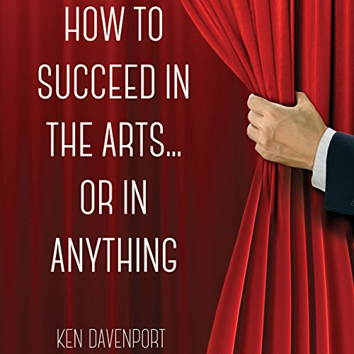How to Succeed in the Arts...or in Anything audiobook cover art