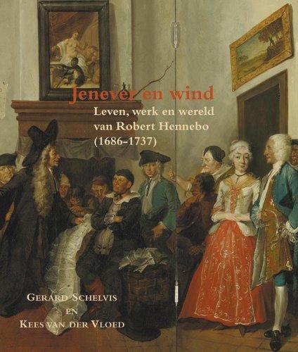 Jenever en wind: leven, werk en wereld van Robert Hennebo (1686-1737)