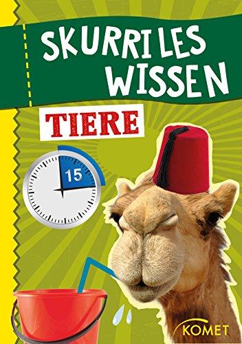 Skurriles Wissen: Tiere: Ein Kamel kann in 15 Minuten 200 Liter Wasser trinken … und 99 weitere unnütze Fakten