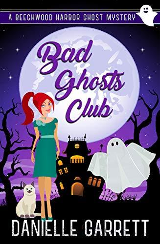 Bad Ghosts Club: A Beechwood Harbor Ghost Mystery (Beechwood Harbor Ghost Mysteries Book 7) by [Danielle Garrett]