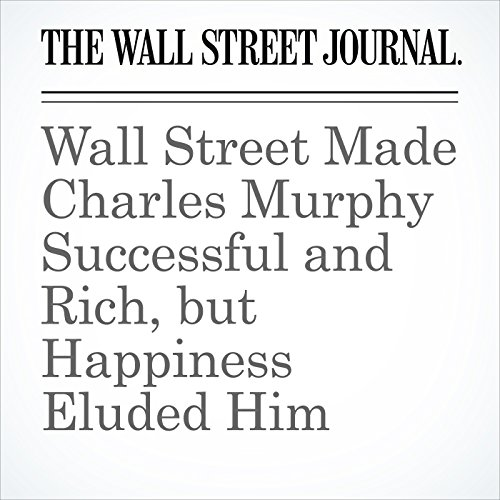 Wall Street Made Charles Murphy Successful and Rich, but Happiness Eluded Him copertina
