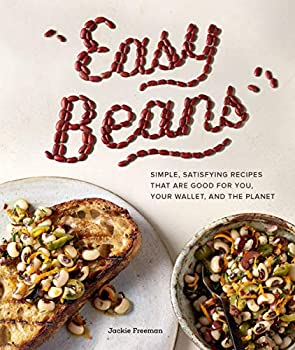 Easy Beans  Simple Satisfying Recipes That Are Good for You Your Wallet and the Planet