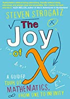 The Joy of X: A Guided Tour of Mathematics, from One to Infinity