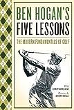 Ben Hogan s Five Lessons: The Modern Fundamentals of Golf