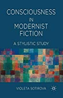 Consciousness in Modernist Fiction: A Stylistic Study