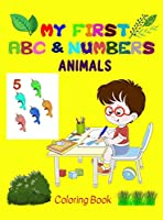 My first Animals ABC & Numbers Coloring Book: Fun and Learning - the perfect combination for your little ones! - Early and easy learning of Letters and Numbers - Perfect for Age 2 to 5 (ABC & Numbers Coloring Books)