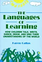 The Languages of Learning: How Children Talk, Write, Dance, Draw, and Sing Their Understanding of the World (Language & Literacy Series)
