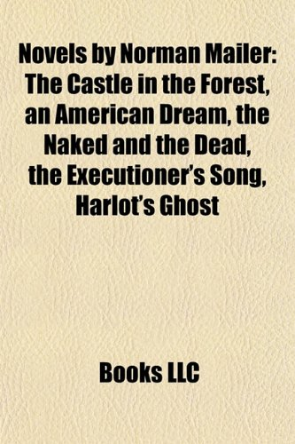 Novels by Norman Mailer (Study Guide): The Castle in the Forest, an American Dream, the Naked and the Dead, the Executioner's Song