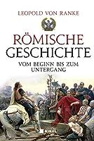 Roemische Geschichte: Vom Beginn bis zum Untergang