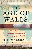 The Age of Walls: How Barriers Between Nations Are Changing Our World (3) (Politics of Place)