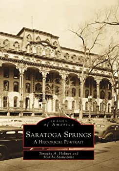 Saratoga Springs  A Historical Portrait  NY   Images of America
