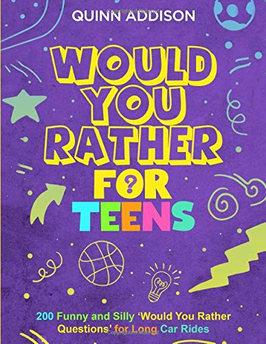 Compare Textbook Prices for Would You Rather for Teens: 200 Funny and Silly 'Would You Rather Questions' for Long Car Rides Travel Games for Teenagers Ages 13-19  ISBN 9781686160561 by Addison, Quinn