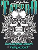 Skull Tattoo Coloring book for Adult: Gorgeous With Awesome, Sexy Beautiful Modern Designs Such As Sugar Skulls, Guns, Roses and More for Men and Women