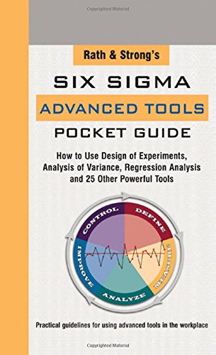 Rath & Strong's Six Sigma Advanced Tools Pocket Guide: How to Use Design Experiments, Analysis of Va